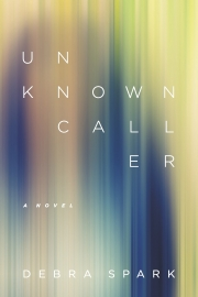 Unknown Caller by Maine writer Debra Spark