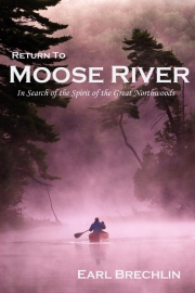 Return to Moose River by Maine writer Earl Brechlin