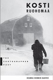 Kosti Ruohomaa: The Photographer Poet by Maine writer Deanna Bonner-Ganter
