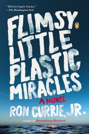 Flimsy Little Plastic Miracles by Maine author Ron Currie Jr.