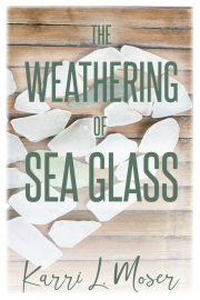 The Weathering of Sea Glass by Maine writer Karri L Moser