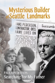 Mysterious Builder of Seattle Landmarks: Searching for My Father by Maine writer Paula Pederson Palmer